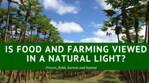 Is Food and Farming Viewed in a Natural Light-