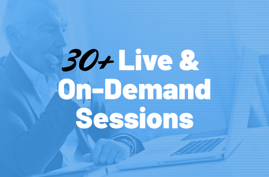 30+ Live & On-Demand Sessions