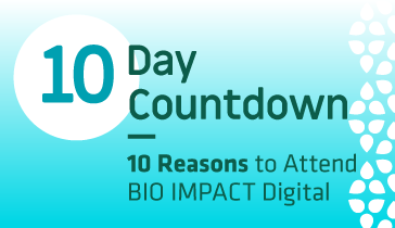 10 Day Countdown - 10 Reasons to Attend BIO IMPACT Digital